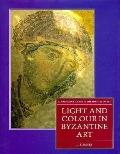 Light and Colour in Byzantine Art (Clarendon Studies in the History of Art)