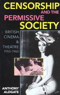 Censorship and the Permissive Society British Cinema and Theatre, 1955-1965