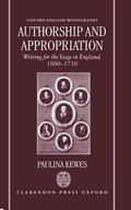 Authorship and Appropriation Writing for the Stage in England, 1660-1710