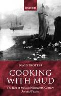 Cooking With Mud The Idea of Mess in Nineteenth-Century Art and Fiction
