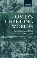 Ovid's Changing Worlds English Metamorphoses 1567-1632