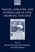 Images, Idolatry, and Iconoclasm in Late Medieval England Textuality and the Visual Image