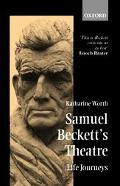 Samuel Beckett's Theatre Life Journeys
