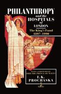 Philanthropy and the Hospitals of London The King's Fund, 1897-1990