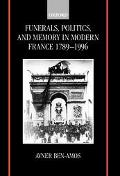 Funerals, Politics, and Memory in Modern France 1789-1996
