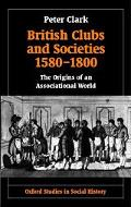 British Clubs and Societies C.1580-1800 The Origins of an Associational World