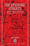Epidemic Streets Infectious Disease and the Rise of Preventive Medicine, 1856-1900
