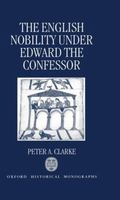 The English Nobility under Edward the Confessor (Oxford Historical Monographs)