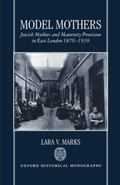 Model Mothers Jewish Mothers and Maternity Provision in East London, 1870-1939