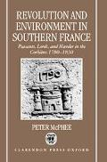 Revolution and Environment in Southern France, 1780-1830 Peasants, Lords, and Murder in the ...