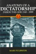Anatomy of a Dictatorship Inside the Gdr, 1949-1989