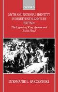 Myth and National Identity in Nineteenth-Century Britain The Legends of King Arthur and Robi...