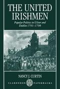 United Irishmen Popular Politics in Ulster and Dublin, 1791-1798
