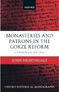 Monasteries and Patrons in the Gorze Reform Lotharingia C 850-1000