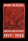 Bread and Justice: State and Society in Petrograd, 1917-1922