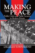Making the Peace Public Order and Public Security in Modern Britain