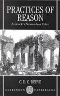 Practices of Reason Aristotle's Nicomachean Ethics