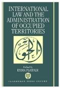 International Law and the Administration of Occupied Territories Two Decades of Israeli Occu...