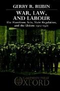 War, Law, and Labour The Munitions Acts, State Regulation, and the Unions, 1915-1921