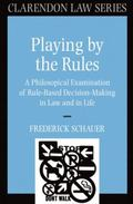 Playing by the Rules A Philosophical Examination of Rule-Based Decision-Making in Law and in...