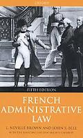 French Administrative Law L. Neville Brown, John S. Bell With the Assistance of Jean-Michel ...
