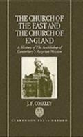 Church of the East and the Church of England A History of the Archbishop of Canterbury's Ass...
