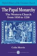 Papal Monarchy The Western Church from 1050 to 1250