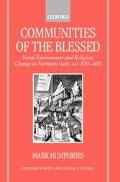 Communities of the Blessed Social Environment and Religious Change in Northern Italy, Ad 200...