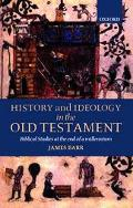 History and Ideology in the Old Testament Biblical Studies at the End of a Millennium