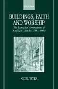 Buildings, Faith and Worship The Liturgical Arrangement of Anglican Churches, 1600-1900