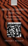 British Quakerism, 1860-1920 The Transformation of a Religious Community