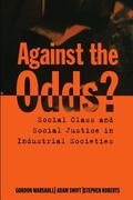 Against the Odds? Social Class and Social Justice in Industrial Societies