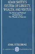 Adam Smith's System of Liberty, Wealth, and Virtue The Moral and Political Foundations of th...