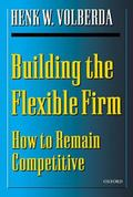Building the Flexible Firm How to Remain Competitive