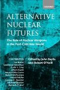 Alternative Nuclear Futures The Role of Nuclear Weapons in the Post-Cold War World