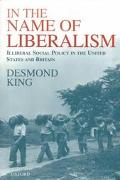 In the Name of Liberalism Illiberal Social Policy in the USA and Britain