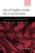 Social Rights Under the Constitution Government and the Decent Life