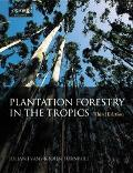 Plantation Forestry in the Tropics The Role, Silviculture and the Use of Planted Forests For...