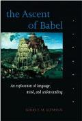 Ascent of Babel An Exploration of Language, Mind, and Understanding