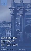 Maximum Entropy in Action A Collection of Expository Essays