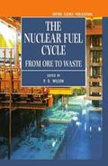 Nuclear Fuel Cycle From Ore to Wastes