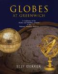 Globes at Greenwich A Catalogue of the Globes and Armillary Spheres in the Natiional Maritim...
