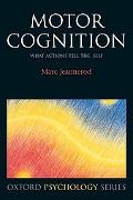 Motor Cognition What Actions Tell the Self