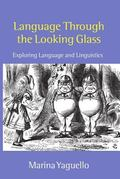 Language Through the Looking Glass Exploring Language and Linguistics