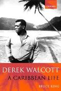 Derek Walcott A Caribbean Life