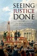 Seeing Justice Done : The Age of Spectacular Capital Punishment in France