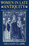 Women in Late Antiquity Pagan and Christian Life-Styles