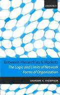 Between Hierarchies and Markets The Logic and Limits of Network Forms of Organization