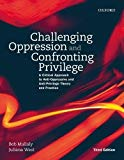 Challenging Oppression and Confronting Privilege: A Critical Approach to Anti-Oppressive and...