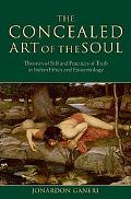 Concealed Art of the Soul Theories of the Self and Practices of Truth in Indian Ethics and E...